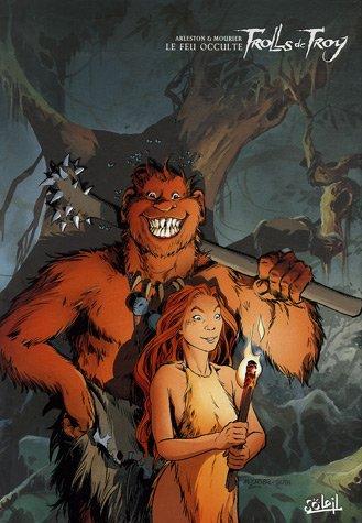 Trolls de Troy, Tome 4 : Le feu occulté