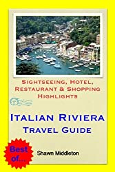 Italian Riviera (Liguria) Travel Guide - Sightseeing, Hotel, Restaurant & Shopping Highlights (Illustrated)