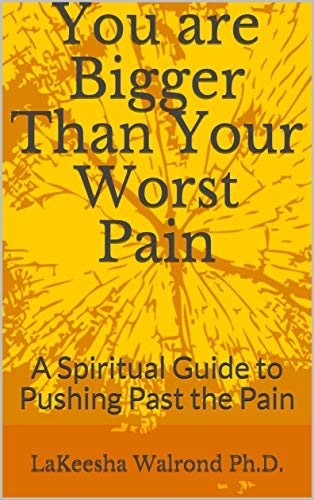 You are Bigger Than Your Worst Pain: A Spiritual Guide to Pushing Past the Pain (English Edition)