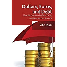 Dollar, Euros and Debt: How we got into the Fiscal Crisis and how we get out of it by V. Tanzi (2013-08-20)