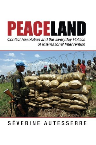 Peaceland: Conflict Resolution and the Everyday Politics of International Intervention (Problems of International Politics) by S??verine Autesserre (2014-05-19)
