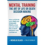 Mental Training: The Art of Life or Death Decision Making!: How to FOCUS your MIND and CONQUER FEAR so that you can make life or death decisions with ... (Nicholas Black's How-to Series) (Volume 6) by Nicholas Black (2014-06-27)
