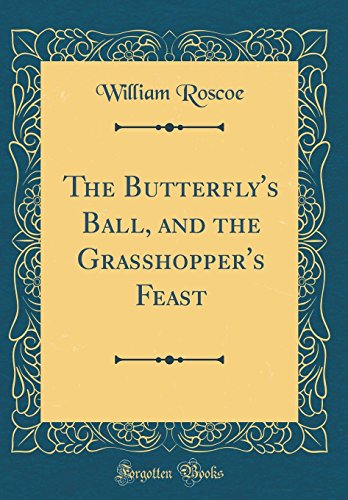 The Butterfly's Ball, and the Grasshopper's Feast (Classic Reprint)