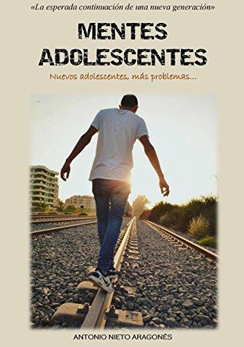 Mentes Adolescentes: Nuevos adolescentes, más problemas por Antonio Nieto Aragonés