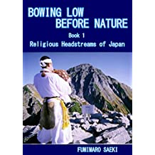 BOWING LOW BEFORE NATURE: Book 1  Religious Headstreams of Japan (English Edition)