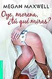 Oye, morena, ¿tú qué miras? (Bestseller)