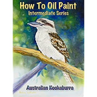 How To Oil Paint: Australian Kookaburra (Intermediate Series Book 4) (English Edition)