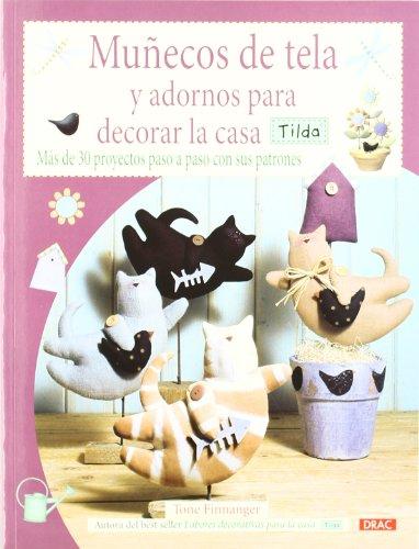 MUÑECOS DE TELA Y ADORNOS PARA DECORAR LA CASA TILDA: MÁS DE 30 PROYECTOS PASO A PASO CON SUS PATRONES (Labores Tilda)
