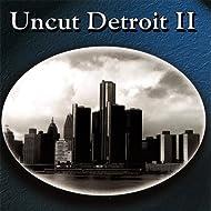 Uncut Detroit Ii