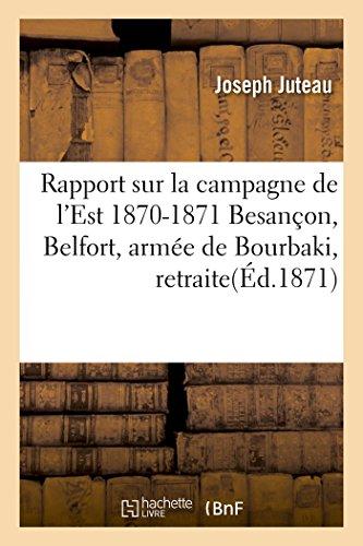 La campagne de l'Est 1870-1871, Besançon, Belfort, armée de Bourbaki, retraite en Suisse