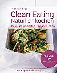 Clean Eating - natürlich kochen (Bewusst genießen - besser leben)