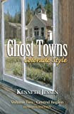Ghost Towns, Colorado Style Volume Two: Central Region (updated edition)