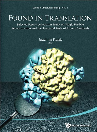 Found In Translation: Collection Of Original Articles On Single-Particle Reconstruction And The Structural Basis Of Protein Synthesis (Series in Structural Biology) by Joachim Frank (2013) Hardcover