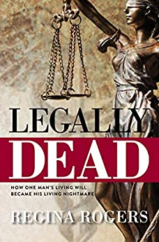 Legally Dead: How One Man's Living Will Became His Living Nightmare por Regina Rogers epub
