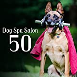 Dog Spa Salon: 50 Relaxation Healing Music for Dogs Fitness, Gentle Sounds Therapy for Relax & Calm Down, Only for Dogs Ears
