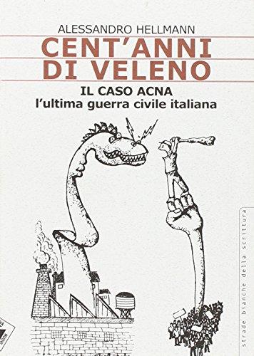 Cent'anni di veleno. Il caso Acna. L'ultima guerra civile italiana di Alessandro Hellmann