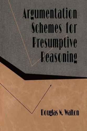 Argumentation Schemes for Presumptive Reasoning (Studies in Argumentation Theory)