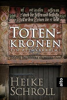 Totenkronen - Ein Altmarkkrimi: Judith Brunners sechster Fall (Judith Brunner Serie) von [Schroll, Heike]