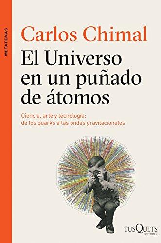 El universo en un puñado de átomos: Ciencia, arte y tecnología de los quarks