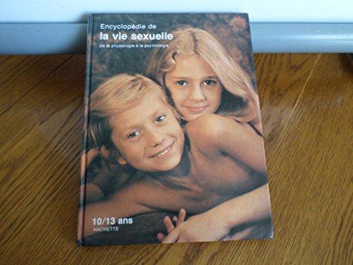 Encyclopedie de la vie sexuelle de la physiologie a la psychologie 10/13 ans
