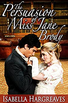 The Persuasion of Miss Jane Brody (The Brody Series Book 1) by [Hargreaves, Isabella]
