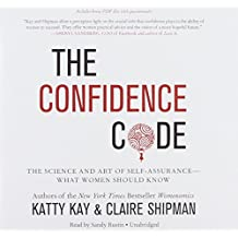 The Confidence Code: The Science and Art of Self-Assurance What Women Should Know