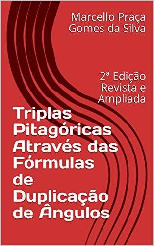 Triplas Pitagóricas Através das Fórmulas de Duplicação de Ângulos: 2ª Edição Revista e Ampliada (Portuguese Edition) por Marcello Praça Gomes da Silva