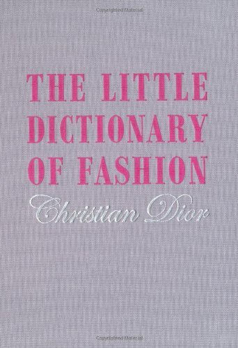 The Little Dictionary of Fashion: A Guide to Dress Sense for Every Woman by Christian Dior (2008-09-05) -