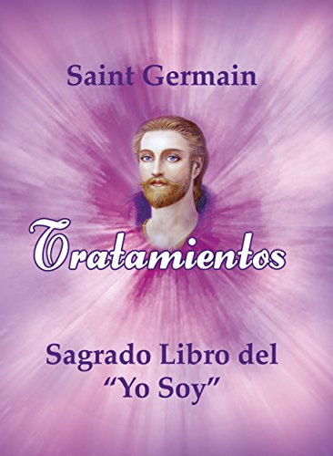 Tratamientos del Sagrado libro del yo soy (Colección Maestros Ascendidos) por Saint Germain