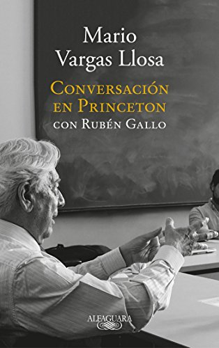Conversacion En Princeton /A Master Class about Current Events and the Craft of a Novelist by Nobel Prize Winner Mario Vargas Llosa.