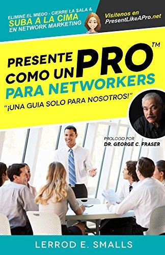 Presente Como Un Pro Para Networkers: Elimine El Miedo, Cierre La Sala, Y Suba A La Cima Del Network Marketing (Present Like Pro with Lerrod E. Smalls) por Lerrod Smalls