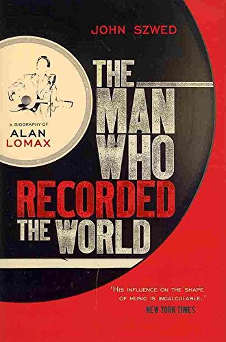 [The Man Who Recorded the World: A Biography of Alan Lomax] (By: John Szwed) [published: December, 2010]