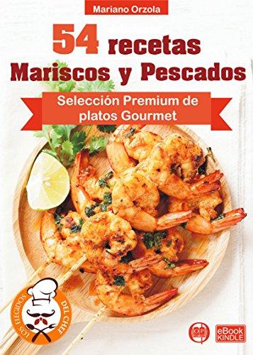 54 DELICIOSAS RECETAS - MARISCOS Y PESCADOS: Selección Premium de platos Gourmet (Colección Los