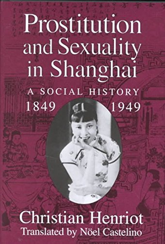 [(Prostitution and Sexuality in Shanghai : A Social History, 1849-1949)] [By (author) Christian Henriot ] published on (April, 2001) par Christian Henriot