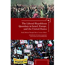 The The Liberal-Republican Quandary in Israel, Europe and the United States: Early Modern Thought Meets Current Affairs (Israel: Society, Culture, and History)