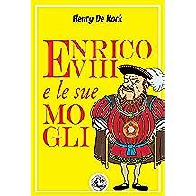 Enrico VIII e le sue mogli (Piccola Biblioteca del Sorriso)