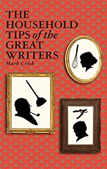The Household Tips of the Great Writers von [Crick, Mark]