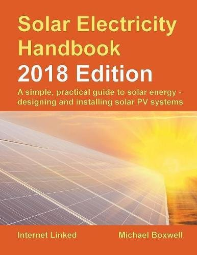 Solar Electricity Handbook - 2018 Edition: A Simple, Practical Guide to Solar Energy - Designing and Installing Solar Photovoltaic Systems. por Michael Boxwell