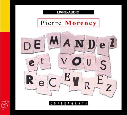 Demandez et vous recevrez par Pierre Morency