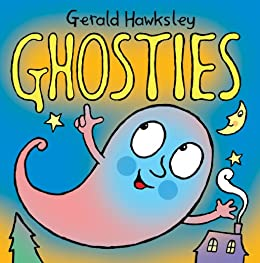 Ghosties: A Silly Rhyming Spooky Picture Book for Kids by [Hawksley, Gerald]