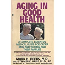 Aging in Good Health: A Complete, Essential Medical Guide for Older Men and Women and Their Families