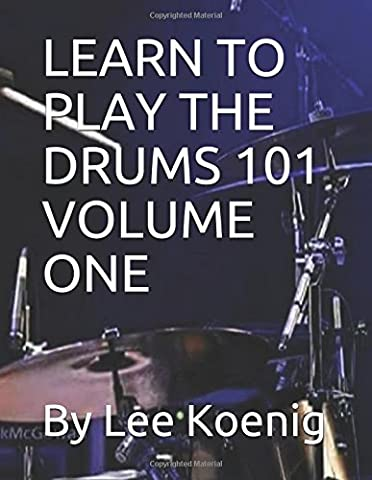 LEARN TO PLAY THE DRUMS 101 VOLUME ONE: By Sony/Epic Recording Artist Drummer Lee Koenig