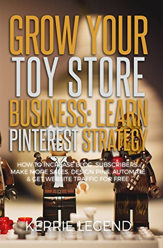 Grow Your Toy Store Business: Learn Pinterest Strategy: How to Increase Blog Subscribers, Make More Sales, Design Pins, Automate & Get Website Traffic for Free Descargar Epub Gratis