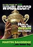 SO YOU WANT TO WIN WIMBLEDON?: HOW TO TURN THE DREAM INTO REALITY