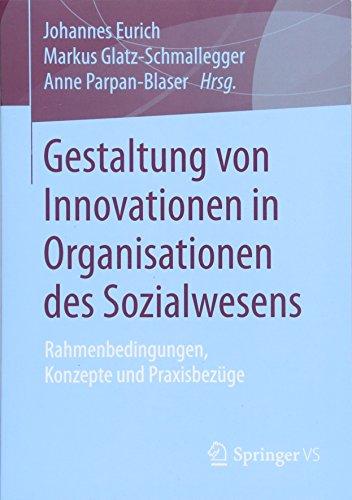 Gestaltung von Innovationen in Organisationen des Sozialwesens: Rahmenbedingungen, Konzepte und Praxisbezüge
