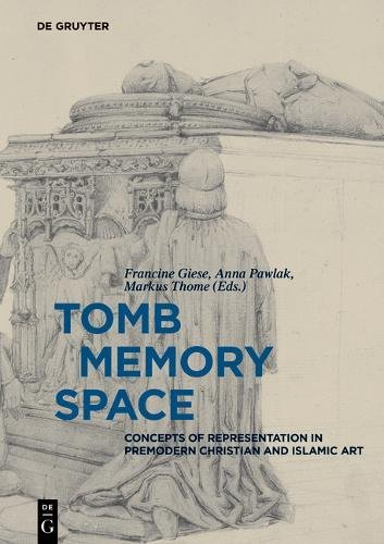 Tomb – Memory – Space: Concepts of Representation in Premodern Christian and Islamic Art
