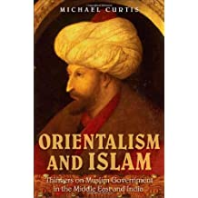 Orientalism and Islam: European Thinkers on Oriental Despotism in the Middle East and India