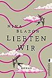 Liebten wir von Nina Blazon