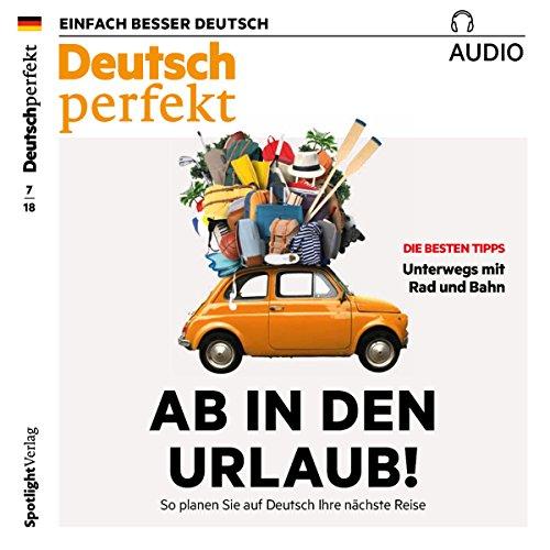 Deutsch perfekt Audio. 7/2018: Ab in den Urlaub! So planen Sie auf Deutsch Ihre nächste Reise