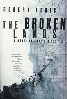 The Broken Lands: A Novel of Arctic Disaster par [Edric, Robert]